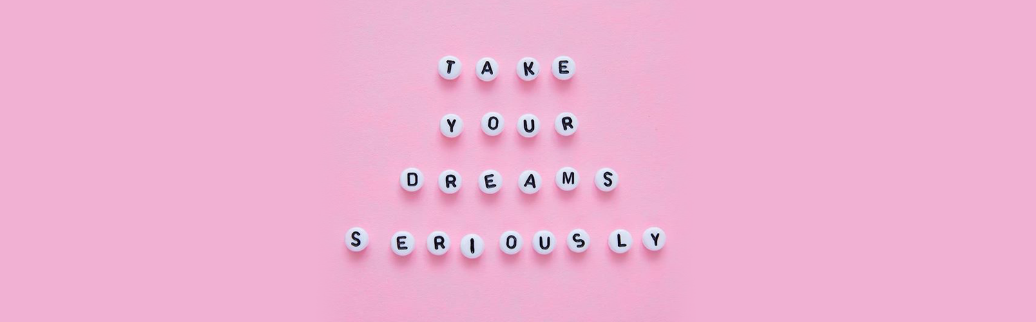 Take Your Dreams Seriously, Girl